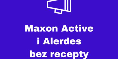 Maxon Active i Alerdes dostępne bez recepty