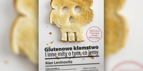 Glutenowe kłamstwo i inne mity o tym co jemy