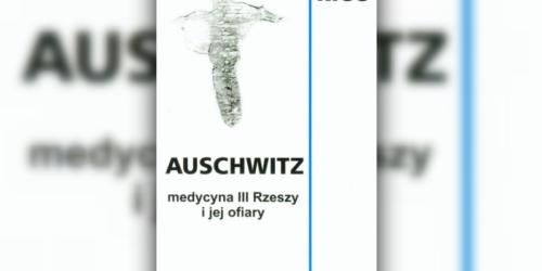 Auschwitz. Medycyna III Rzeszy i jej ofiary