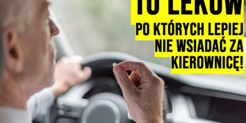 Brałeś? Nie jedź! 10 leków, po których lepiej nie wsiadać za kierownicę!