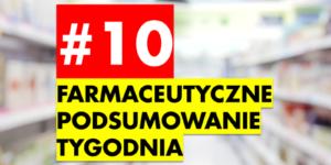 #10 Farmaceutyczne Podsumowanie Tygodnia
