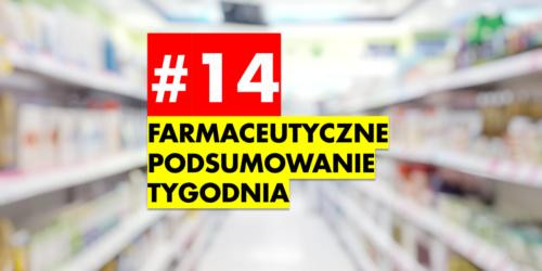 #14 Farmaceutyczne Podsumowanie Tygodnia