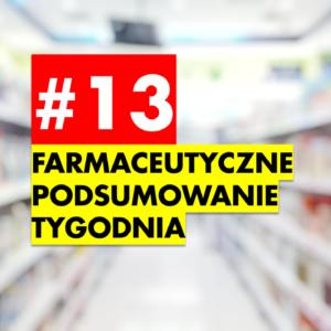 #13 Farmaceutyczne Podsumowanie Tygodnia