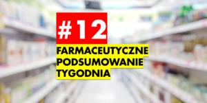 #12 Farmaceutyczne Podsumowanie Tygodnia