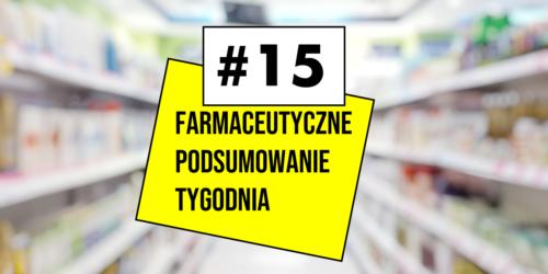 #15 Farmaceutyczne Podsumowanie Tygodnia