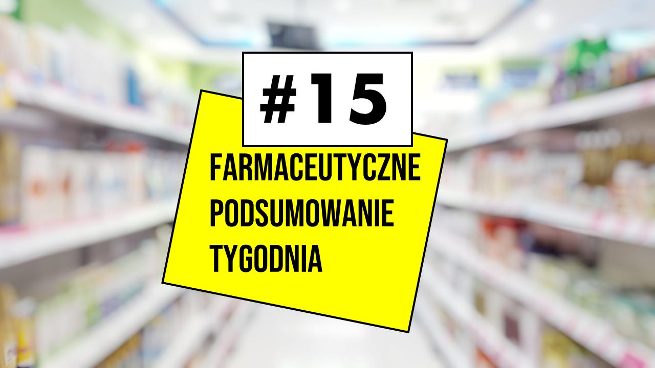 Jedyne takie Farmaceutyczne Podsumowanie Tygodnia w polskim internecie!
