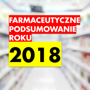 Farmaceutyczne Podsumowanie Roku 2018!