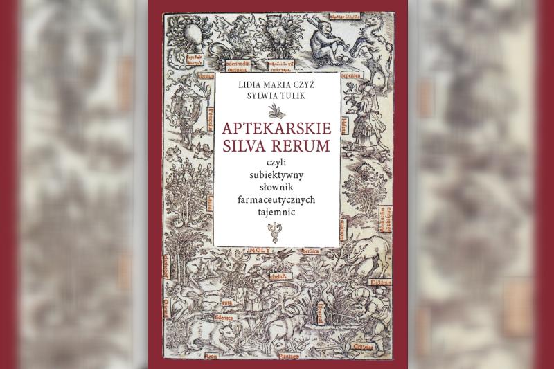 """""""Aptekarskie Silva Rerum"""" to fascynująca historia polskiego aptekarstwa opowiedzania w nietypowy sposób."""