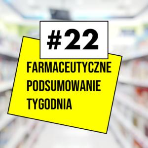 #22 Farmaceutyczne Podsumowanie Tygodnia