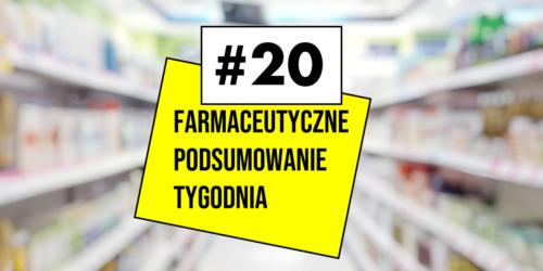 #20 Farmaceutyczne Podsumowanie Tygodnia