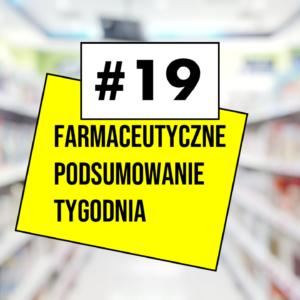 #19 Farmaceutyczne Podsumowanie Tygodnia