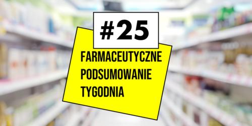 #25 Farmaceutyczne Podsumowanie Tygodnia