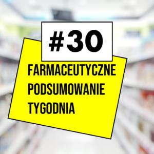 #30 Farmaceutyczne Podsumowanie Tygodnia