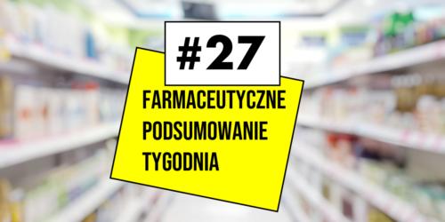 #27 Farmaceutyczne Podsumowanie Tygodnia
