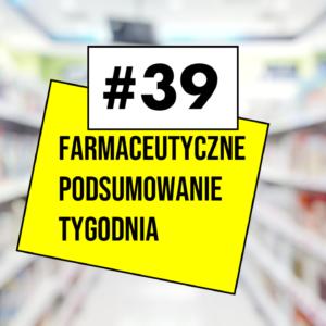 #39 Farmaceutyczne Podsumowanie Tygodnia