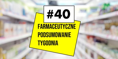 #40 Farmaceutyczne Podsumowanie Tygodnia