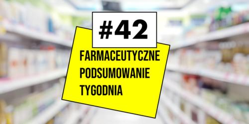 #42 Farmaceutyczne Podsumowanie Tygodnia