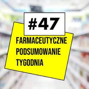 #47 Farmaceutyczne Podsumowanie Tygodnia
