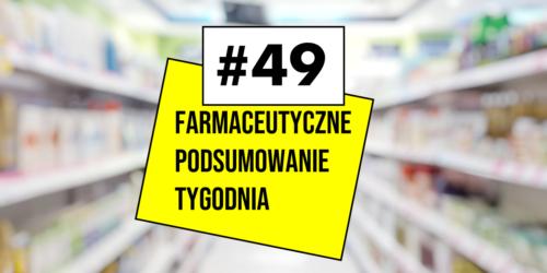 #49 Farmaceutyczne Podsumowanie Tygodnia