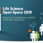 Life Science Open Space 2019: Otwarte forum innowacji dla zdrowia i jakości życia