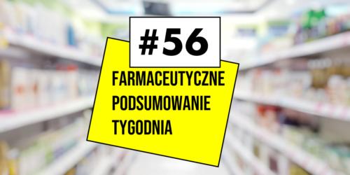 #56 Farmaceutyczne Podsumowanie Tygodnia
