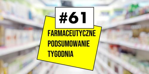 #61 Farmaceutyczne Podsumowanie Tygodnia
