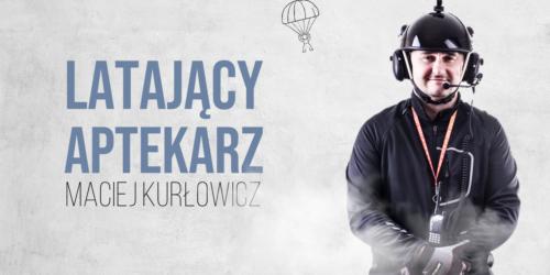 Maciej Kurłowicz: Latający aptekarz