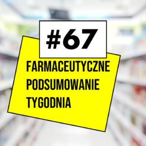 #67 Farmaceutyczne Podsumowanie Tygodnia