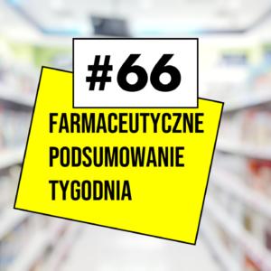 #66 Farmaceutyczne Podsumowanie Tygodnia