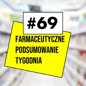 #69 Farmaceutyczne Podsumowanie Tygodnia