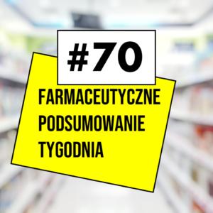#70 Farmaceutyczne Podsumowanie Tygodnia