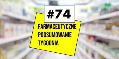 #74 Farmaceutyczne Podsumowanie Tygodnia