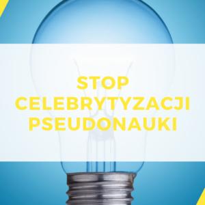 21 organizacji jednym głosem: STOP CELEBRYTYZACJI PSEUDONAUKI!