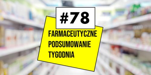 #78 Farmaceutyczne Podsumowanie Tygodnia