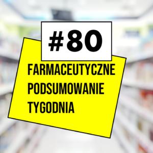#80 Farmaceutyczne Podsumowanie Tygodnia