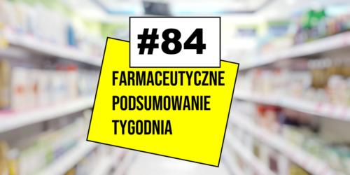 #84 Farmaceutyczne Podsumowanie Tygodnia