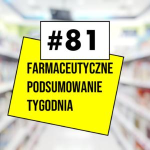 #81 Farmaceutyczne Podsumowanie Tygodnia
