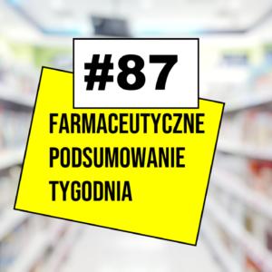 #87 Farmaceutyczne Podsumowanie Tygodnia