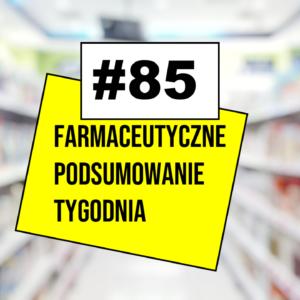 #85 Farmaceutyczne Podsumowanie Tygodnia